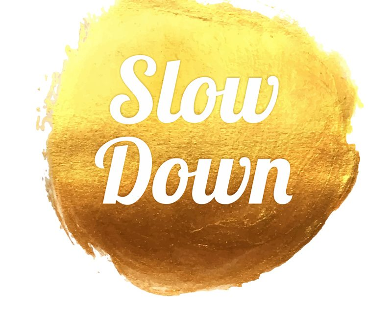 My Journey of Slowing Down