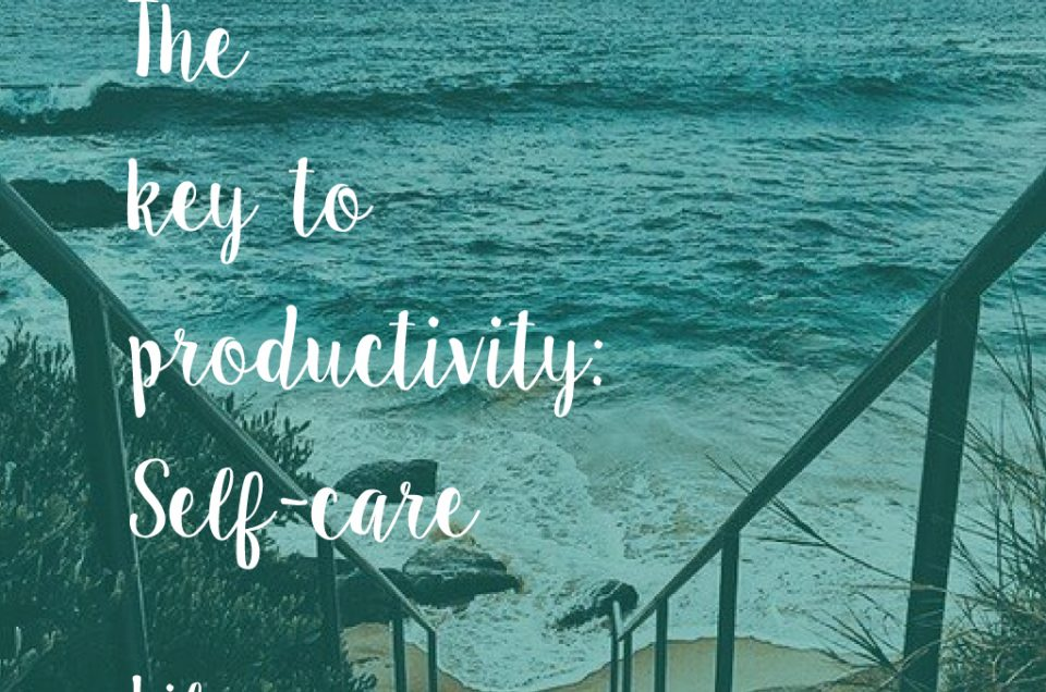 The key to productivity: Self-care